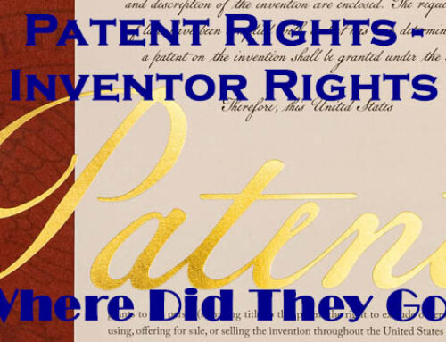Patent Rights – Inventor Rights – Where Did They Go?